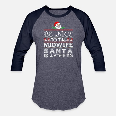 Xmas Midwife Be Nice To The Midwife Santa Is Watching - Baseball T-Shirt