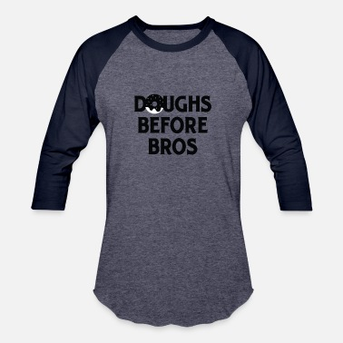 Bros Before Hoes Doughs Before Bros - Baseball T-Shirt