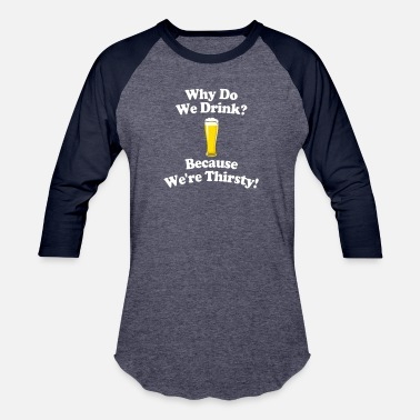 Thirsty Thirsty - Baseball T-Shirt