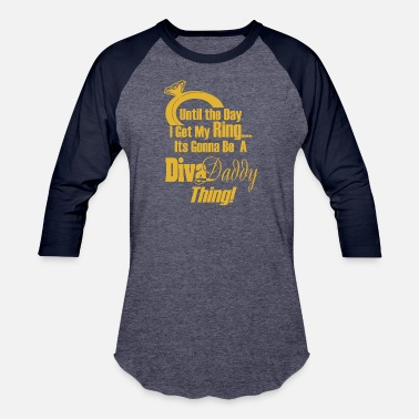 Diva Daddy Untill...I get My Ring Its Gonna Be A Diva Daddy™ - Baseball T-Shirt