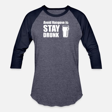Avoid Hangovers Stay Drunk Avoid Hangovers Stay Drunk - Unisex Baseball T-Shirt