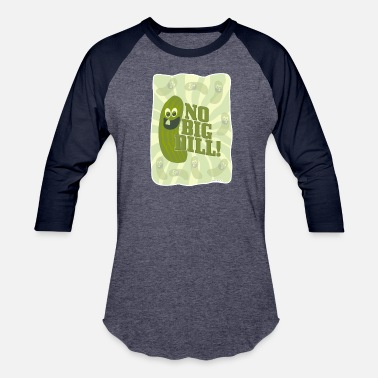 Dill Pickle No Big Dill Pickle Pal - Baseball T-Shirt