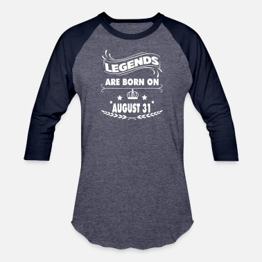 Born On 31 August Legends are born on August 31 - Baseball T-Shirt