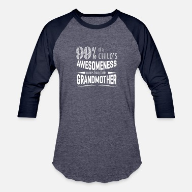 Im Awesome Child 99 of a child s awesomeness comes from their grandmother Funny Shirts Gifts - Baseball T-Shirt