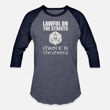 Lawful In The Streets Chaotic In The Sheets - Unisex Baseball T-Shirt
