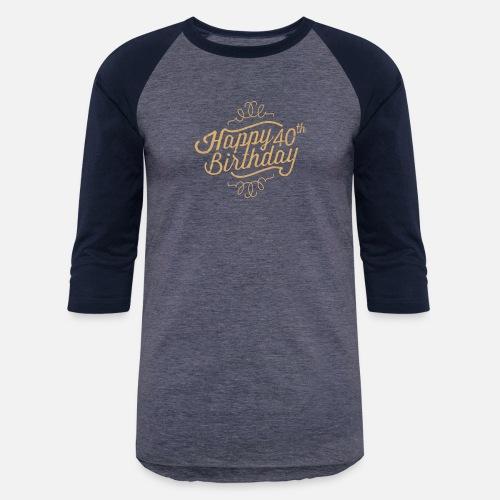 Unisex Baseball T ShirtHappy 40th Birthday