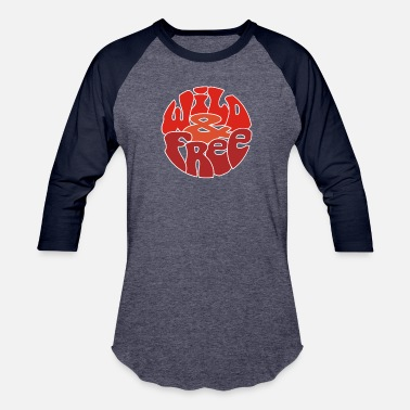 Free Wild Wild and Free - Baseball T-Shirt