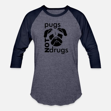 1fa94bfdf Say No To Drugs Pugs Not Drugs T Shirt - Unisex Baseball T-Shirt