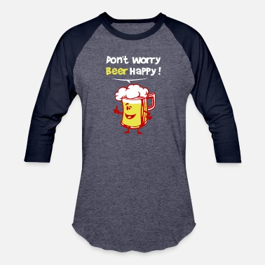 Dont Worry Be Happy Dont Worry Bear Happy - Baseball T-Shirt