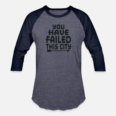 Failed Arrow You Have Failed This City Funny - Unisex Baseball T-Shirt