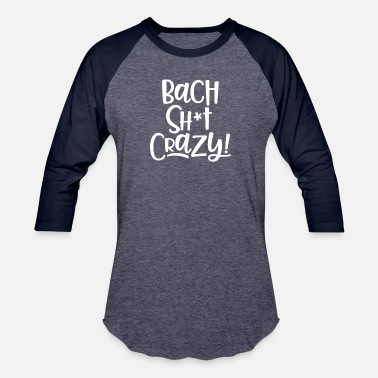 Bach Bach Shit Crazy - Baseball T-Shirt
