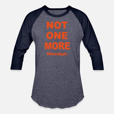 Not One More NOT ONE MORE - Unisex Baseball T-Shirt