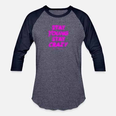 Stay Young stay Young F - Unisex Baseball T-Shirt