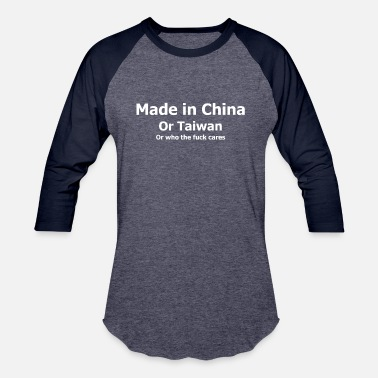 China made in china, taiwan, who the fuck cares (white) - Unisex Baseball T-Shirt