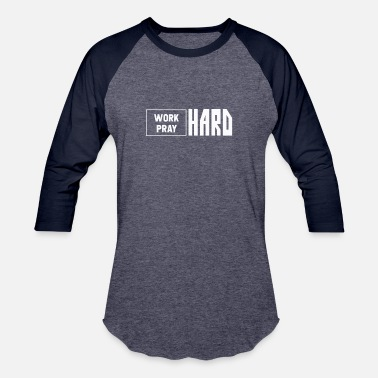 Pray WORK HARD PRAY HARD - Unisex Baseball T-Shirt