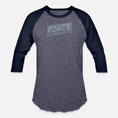 The Force Is Strong With This One The Force Is Strong With This One - Baseball T-Shirt