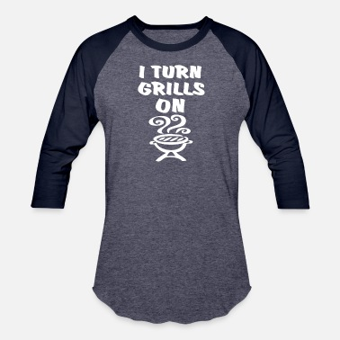 4a01712c40 I Turn Grills On I Turn Grills On - Unisex Baseball T-Shirt