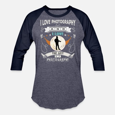 Photography Art I love photography, and I love the art photography - Baseball T-Shirt