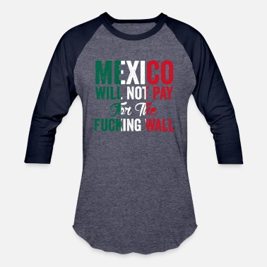 Mexican Border Wall mexican trump wall - Unisex Baseball T-Shirt