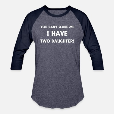Can't scare me I have two daughters - Dad shirt - Unisex Baseball T-Shirt
