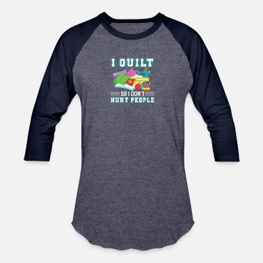 Quilting Plus Size I Quilt So I Dont Hurt People Quilting - Baseball T-Shirt
