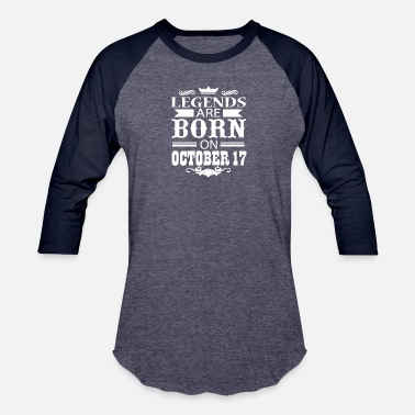 a01173a1 Born On 17 October Legends are born on October 17 - Unisex Baseball T-Shirt