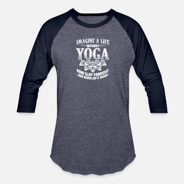 d31c541ef Funny Yoga Shirt Imagine Life - Unisex Baseball T-Shirt