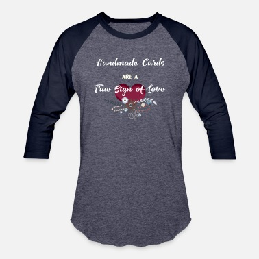 Making Card Making Handmade Cards are a true sign of love - Unisex Baseball T-Shirt