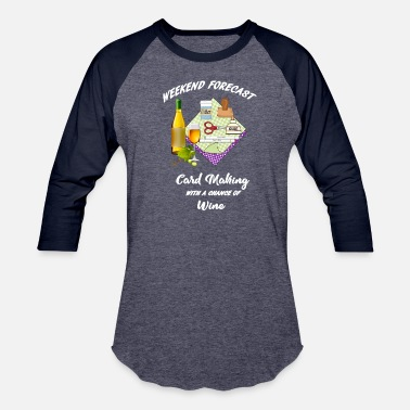 Weekend card making weekend forecast with wine - Unisex Baseball T-Shirt