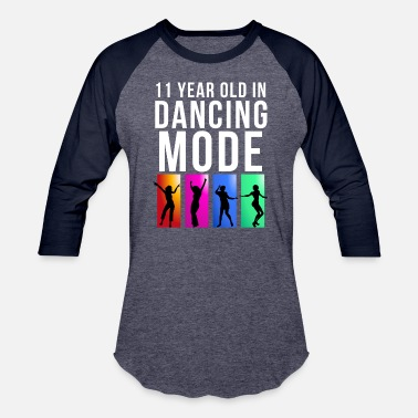 11 Years Old 11 Year Old Dancing Mode - Unisex Baseball T-Shirt