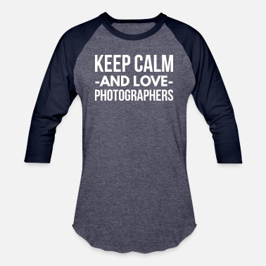 Keep Calm And Photograph Keep Calm and love Photographers - Baseball T-Shirt