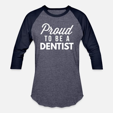 Dentist Quotes Proud to be a Dentist - Baseball T-Shirt