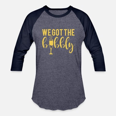 Bubbly We Got the Bubbly Gold - Unisex Baseball T-Shirt