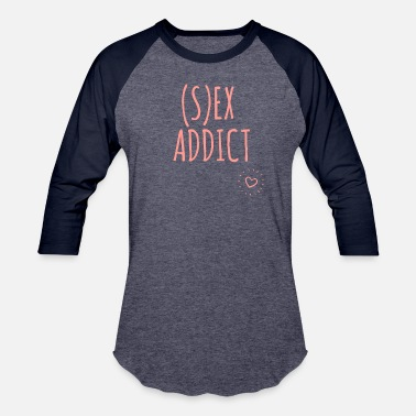 Sex Addict Sex addict - sexy naughty designs, tees and tops - Baseball T-Shirt