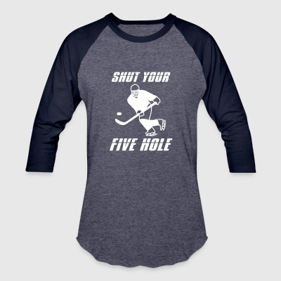 shut your five hole - Baseball T-Shirt