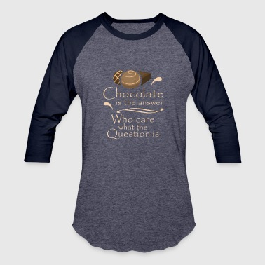 Chocolate Is Answer Who Cares Question - Baseball T-Shirt