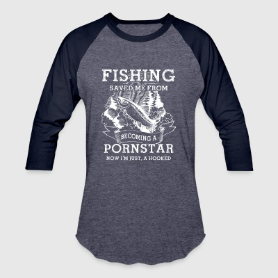 Fishing Saved Me From Becoming A Porn Star T Shirt - Baseball T-Shirt