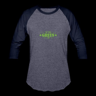 Get your green on St. patrick day - Baseball T-Shirt