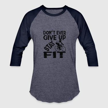 Don't ever give up - stay fit - Baseball T-Shirt