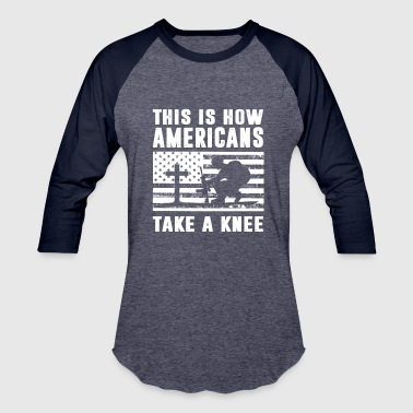 This Is How Americans Take A Knee - Baseball T-Shirt