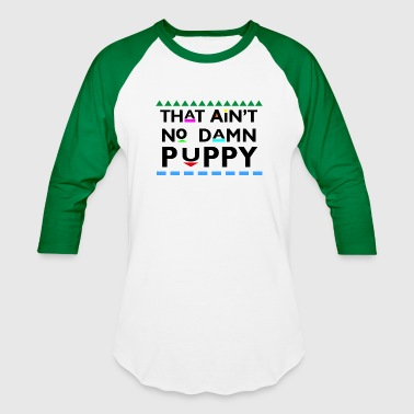 That Aint No Damn Puppy - Baseball T-Shirt