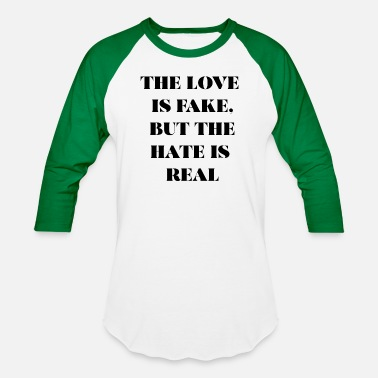 No Fake Love THE LOVE IS FAKE BUT THE HATE IS REAL (BLACK PRINT - Baseball T-Shirt