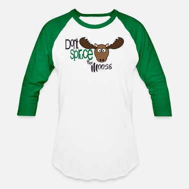 Spruce Don't Spruce the Moose! - Unisex Baseball T-Shirt