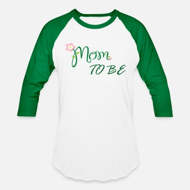 Mom To Be Mom to Be - Unisex Baseball T-Shirt