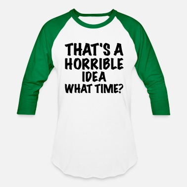 Idea Horrible Idea - Baseball T-Shirt