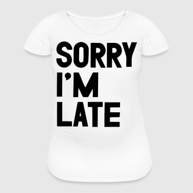Late - Women's Maternity T-Shirt