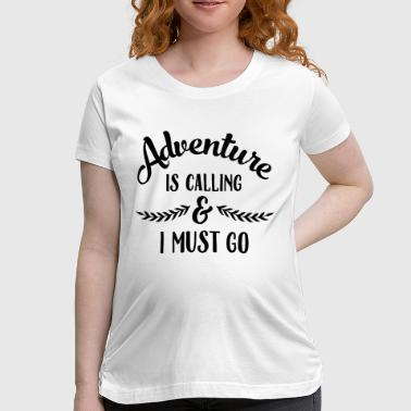 Adventure Is Calling & I Must Go - Women's Maternity T-Shirt