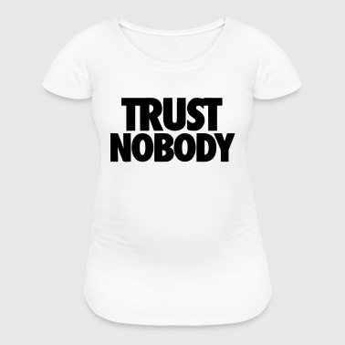 TRUST NOBODY - Women's Maternity T-Shirt