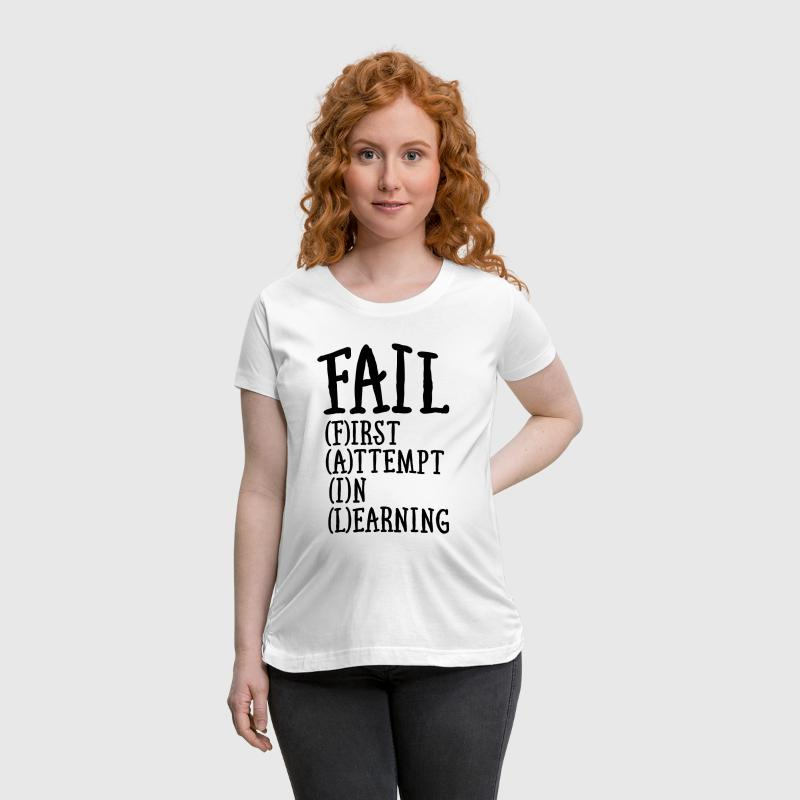 Fail - First Attempt In Learning - Women's Maternity T-Shirt