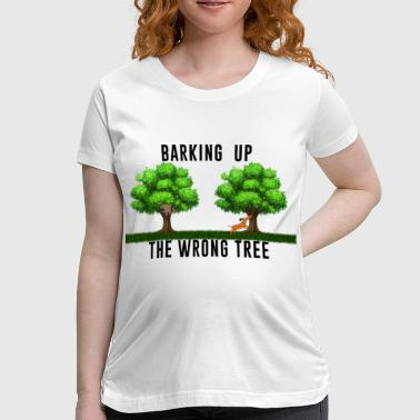 Barking up the Wrong Tree - Women's Maternity T-Shirt